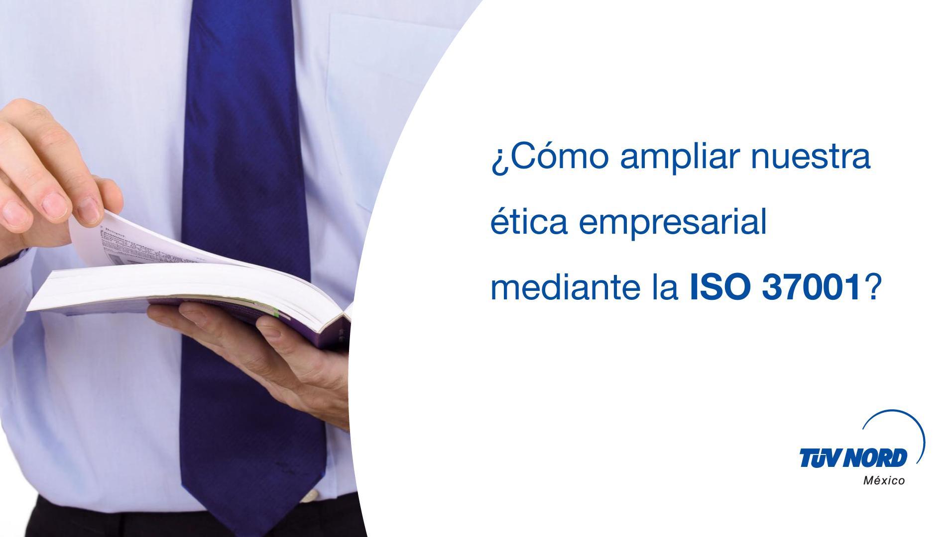¿Cómo ampliar nuestra ética empresarial mediante la ISO 37001?