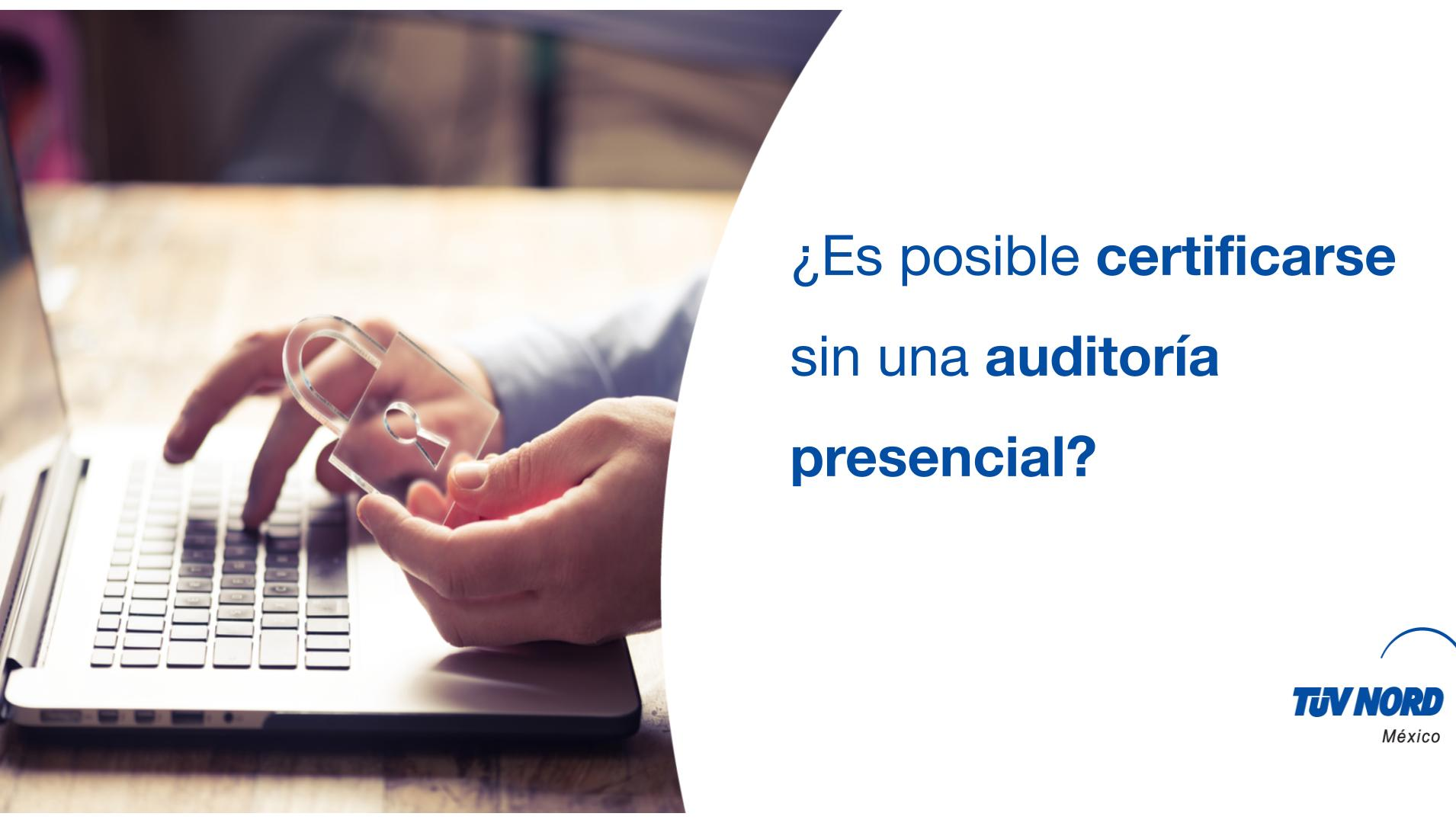 ¿Es posible certificarse sin una auditoría presencial?