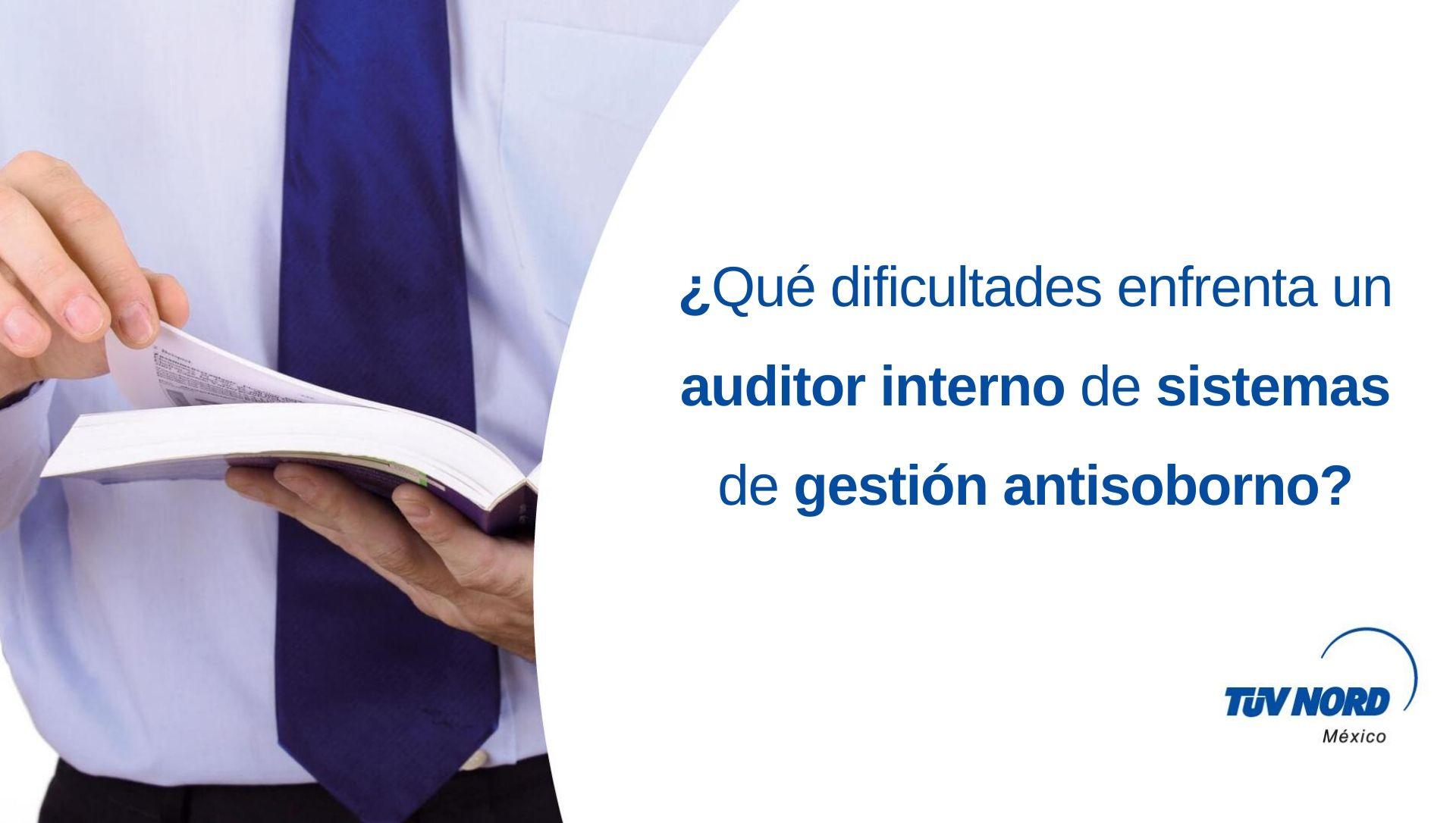 Dificultades del auditor interno de Sistemas de Gestión Antisoborno.